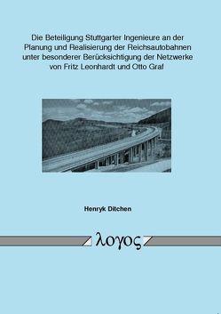 Die Beteiligung Stuttgarter Ingenieure an der Planung und Realisierung der Reichsautobahnen unter besonderer Berücksichtigung der Netzwerke von Fritz Leonhardt und Otto Graf von Ditchen,  Henryk