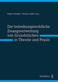 Die betreibungsrechtliche Zwangsverwertung von Grundstücken in Theorie und Praxis (PrintPlu§) von Schlegel,  Roger, Zopfi,  Markus
