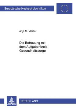Die Betreuung mit dem Aufgabenkreis Gesundheitssorge von Martin,  Anja