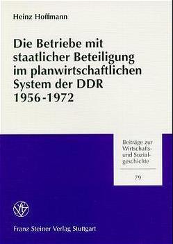 Die Betriebe mit staatlicher Beteiligung im planwirtschaftlichen System der DDR 1956-1972 von Hoffmann,  Heinz