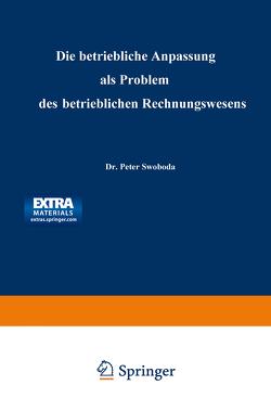 Die betriebliche Anpassung als Problem des betrieblichen Rechnungswesens von Swoboda,  Peter