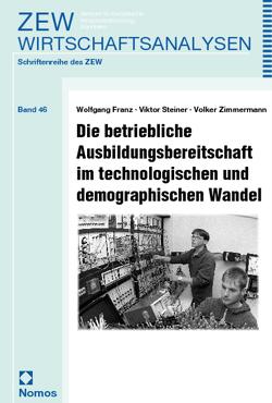 Die betriebliche Ausbildungsbereitschaft im technologischen und demographischen Wandel von Franz,  Wolfgang, Steiner,  Viktor, Zimmermann,  Volker