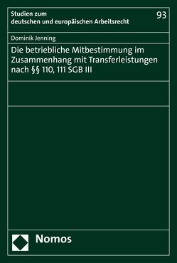 Die betriebliche Mitbestimmung im Zusammenhang mit Transferleistungen nach §§ 110, 111 SGB III von Jenning,  Dominik