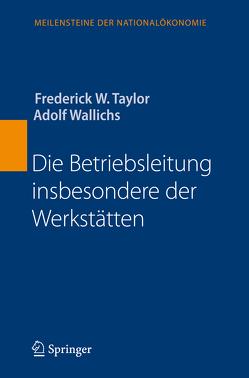 Die Betriebsleitung insbesondere der Werkstätten von Taylor,  Frederick W., Wallichs,  Adolf