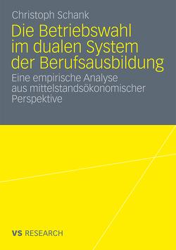 Die Betriebswahl im dualen System der Berufsausbildung von Schank,  Christoph