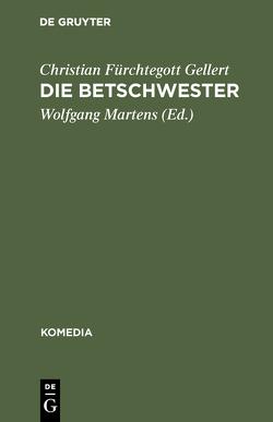 Die Betschwester von Gellert,  Christian Fürchtegott, Martens,  Wolfgang