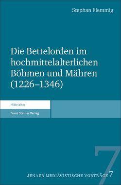 Die Bettelorden im hochmittelalterlichen Böhmen und Mähren (1226–1346) von Flemmig,  Stephan