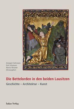 Die Bettelorden in den beiden Lausitzen von Gehrmann,  Annegret, Schumann,  Dirk, Winzeler,  Marius