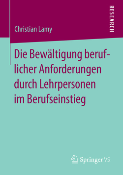 Die Bewältigung beruflicher Anforderungen durch Lehrpersonen im Berufseinstieg von Lamy,  Christian