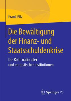 Die Bewältigung der Finanz- und Staatsschuldenkrise von Pilz,  Frank