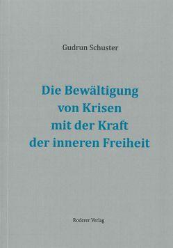 Die Bewältigung von Krisen mit der Kraft der inneren Freiheit von Schuster,  Gudrun
