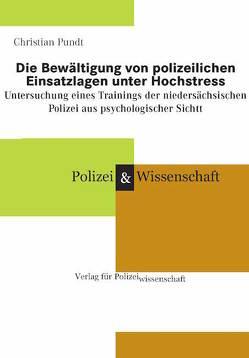 Die Bewältigung von polizeilichen Einsatzlagen unter Hochstress von Pundt,  Christian