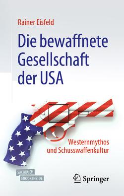 Die bewaffnete Gesellschaft der USA von Eisfeld,  Rainer