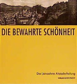 Die bewahrte Schönheit von Fonatsch,  Franz, Hoffmann,  Robert, Höllbacher,  Roman, Hütter,  Bernhard, Sandner,  Günter, Schlegel,  Walter
