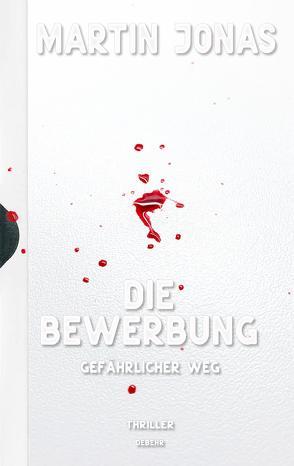 Die Bewerbung – Gefährlicher Weg – Thriller (Luke Steiner Reihe – Band 2) von Jonas,  Martin