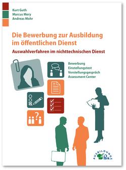 Die Bewerbung zur Ausbildung im öffentlichen Dienst von Guth,  Kurt, Mery,  Marcus, Mohr,  Andreas