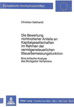 Die Bewertung nichtnotierter Anteile an Kapitalgesellschaften im Rahmen der vermögensteuerlichen Steuerbemessungsfunktion von Gebhardt,  Christian