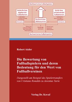 Die Bewertung von Fußballspielern und deren Bedeutung für den Wert von Fußballvereinen von Atzler,  Robert