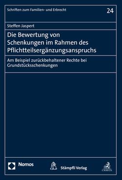 Die Bewertung von Schenkungen im Rahmen des Pflichtteilsergänzungsanspruchs von Jaspert,  Steffen