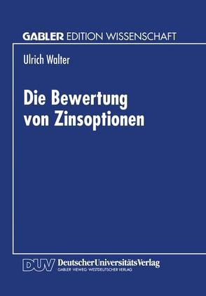 Die Bewertung von Zinsoptionen von Walter,  Ulrich