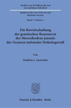 Die Bewirtschaftung der genetischen Ressourcen des Meeresbodens jenseits der Grenzen nationaler Hoheitsgewalt. von Annweiler,  Matthias J.
