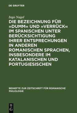 Die Bezeichnung für »dumm« und »verrück« im Spanischen unter Berücksichtigung ihrer Entsprechungen in anderen romanischen Sprachen, insbesondere im Katalanischen und Portugiesischen von Nagel,  Ingo