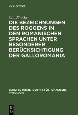 Die Bezeichnungen des Roggens in den romanischen Sprachen unter besonderer Berücksichtigung der Galloromania von Jänicke,  Otto