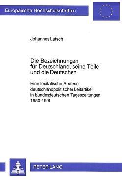 Die Bezeichnungen für Deutschland, seine Teile und die Deutschen von Latsch,  Johannes