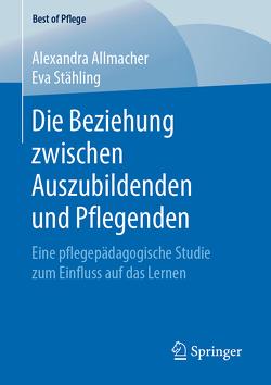 Die Beziehung zwischen Auszubildenden und Pflegenden von Allmacher,  Alexandra, Stähling,  Eva