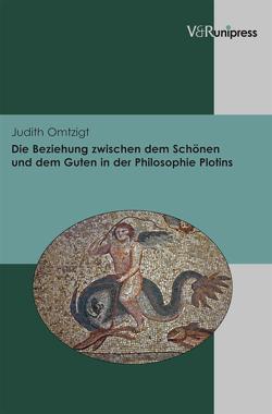 Die Beziehung zwischen dem Schönen und dem Guten in der Philosophie Plotins von Omtzigt,  Judith