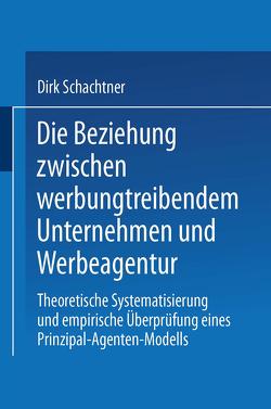 Die Beziehung zwischen werbungtreibendem Unternehmen und Werbeagentur von Schachtner,  Dirk