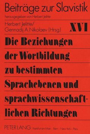 Die Beziehungen der Wortbildung zu bestimmten Sprachebenen und sprachwissenschaftlichen Richtungen von Jelitte,  Christel, Nikolaev,  Gennadij A.