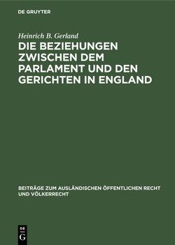 Die Beziehungen zwischen dem Parlament und den Gerichten in England von Gerland,  Heinrich B.