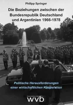 Die Beziehungen zwischen der Bundesrepublik Deutschland und Argentinien 1966-1978 von Springer,  Philipp
