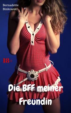 Die BFF meiner Freundin von Binkowski,  Bernadette