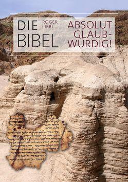 Die Bibel – absolut glaubwürdig! von Fett,  Andreas, Liebi,  Roger