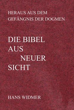 Die Bibel aus neuer Sicht von Widmer,  Hans