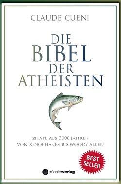 Die Bibel der Atheisten von Cueni,  Claude