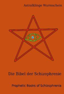 Die Bibel der Schizophrenie von Wurmschein,  Astralklinge