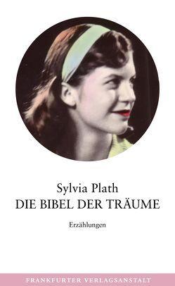 Die Bibel der Träume von Bachstein,  Julia, Plath,  Sylvia, Techel,  Sabine