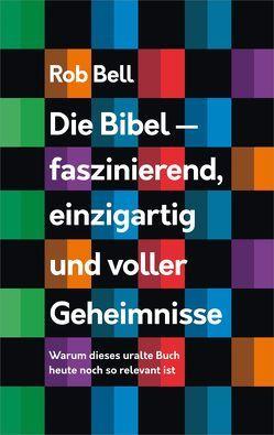 Die Bibel – faszinierend, einzigartig und voller Geheimnisse von Bell,  Rob, Hübsch,  Renate