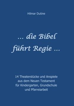 … die Bibel führt Regie … von Dutine,  Hilmar