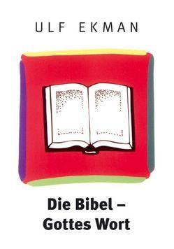 Die Bibel – Gottes Wort von Ekman,  Ulf