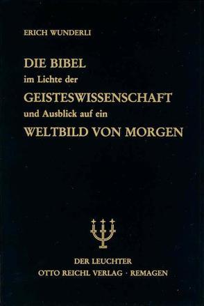 Die Bibel im Lichte der Geisteswissenschaft und Ausblick auf ein Weltbild von Morgen von Naegeli-Osjord,  Hans, Wunderli,  Erich