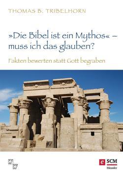 """""""Die Bibel ist ein Mythos"""" – muss ich das glauben? von Tribelhorn,  Thomas B."""