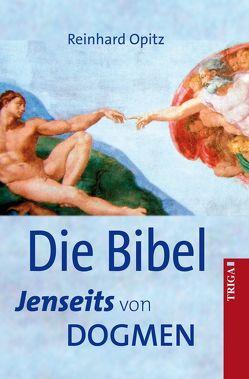Die Bibel – Jenseits von Dogmen von Opitz,  Reinhard