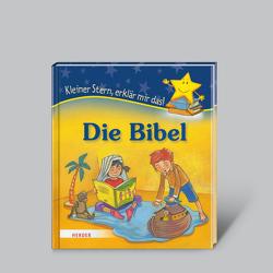 Die Bibel – Kleiner Stern, erklär mir das! von Schwikart,  Georg