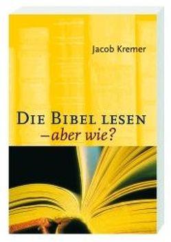 Die Bibel lesen – aber wie? von Kremer,  Jacob