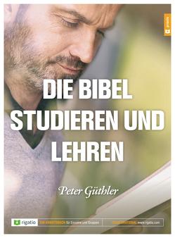 Die Bibel studieren und lehren von Güthler,  Peter