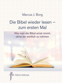 Die Bibel wieder lesen – zum ersten Mal von Borg,  Marcus J.